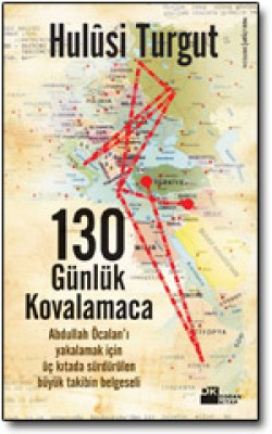130 Günlük Kovalamaca<br><span>Abdullah Öcalan&#8217;ı Yakalamak İçin Üç Kıtada Sürdürülen Büyük Takibin Belgeseli</span>