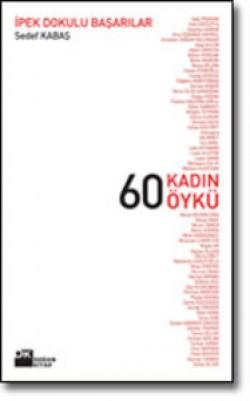 60 Kadın 60 Öykü<br><span>İpek Dokulu Başarılar</span>