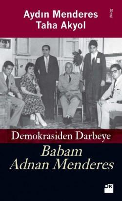 Babam Adnan Menderes<br><span>Demokrasiden Darbeye</span>
