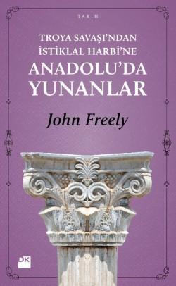 Troya Savaşı'ndan İstiklal Harbi'ne<br><span>Anadolu'da Yunanlar</span>