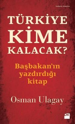 Türkiye Kime Kalacak<br><span>Başbakan'ın yazdırdığı kitap</span>
