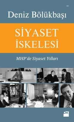 Siyaset İskelesi<br><span>MHP'de Siyaset Yılları</span>
