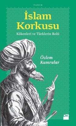 İslam Korkusu<br><span>Kökenlerin Ve Türklerin Rolü</span>