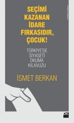 Seçimi Kazanan İdare Fırkasıdır, Çocuk!<br><span>Türkiye'de Siyaseti Okuma Kılavuzu</span>
