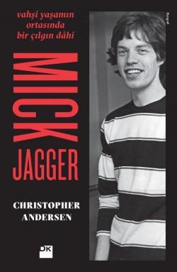 Mick Jagger<br><span>Vahşi YAŞAMIN Ortasında Bir Çılgın Dahi</span>