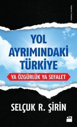 Yol Ayrımındaki Türkiye<br><span>Ya Özgürlük Ya Sefalet</span>