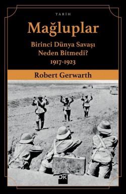 Mağluplar<br><span>Birinci Dünya Savaşı Neden Bitmedi? 1917-1923</span>