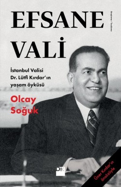 Efsane Vali<br><span>İstanbul Valisi Dr. Lütfi Kırdar'ın yaşam öyküsü</span>