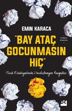 Bay Ataç Gocunmasın Hiç<br><span>Türk Edebiyatında Unutulmayan Kavgalar</span>