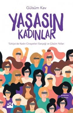 Yaşasın Kadınlar<br><span>Türkiye'de Kadın Cinayetleri Gerçeği ve Çözüm Yolları</span>