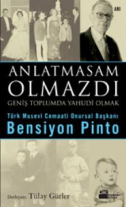 Anlatmasam Olmazdı<br><span>Türk Musevi Cemaati Onursal BaşkanıBensiyon Pinto</span>
