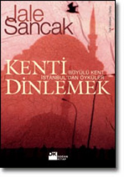 Kenti Dinlemek<br><span>Büyülü Kent İstanbul'dan Öyküler</span>