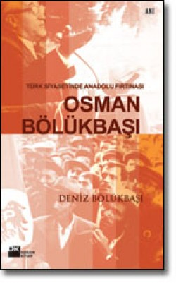 Osman Bölükbaşı<br><span>Türk Siyasetinde Anadolu Fırtınası</span>