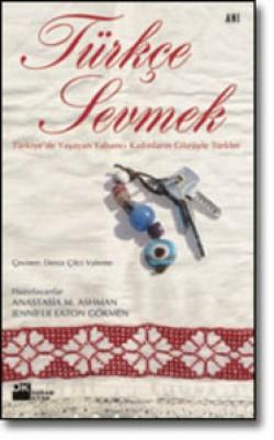 Türkçe Sevmek<br><span>Türkiye'de Yaşayan Yabancı Kadınların Gözüyle Türkler</span>