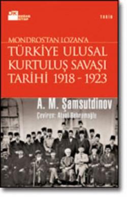 Türkiye Ulusal Kurtuluş Savaşı Tarihi 1918-1923<br><span>Mondros'dan Lozan'a</span>