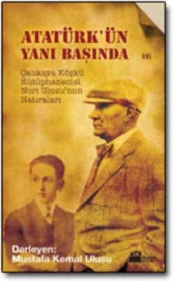Atatürk'ün Yanı Başında<br><span>Çankaya Köşkü Kütüphanecisi Nuri Ulusu'nun Hatıraları</span>