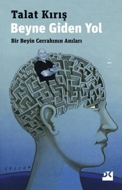 Beyne Giden Yol<br><span>Bir Beyin Cerrahının Anıları</span>