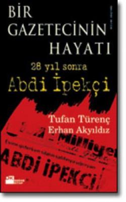 Bir Gazetecinin Hayatı<br><span>28 yıl sonra Abdi İpekçi</span>