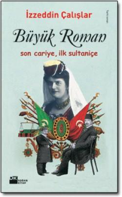 Büyük Roman<br><span>Son Cariye, İlk Sultaniçe</span>
