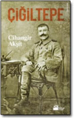 Çiğiltepe<br><span>Miralay Reşat Bey (1879-1922) ve Vatan Savunmasında 27 Yıl</span>