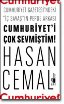 """Cumhuriyet'i Çok Sevmiştim<br><span>Cumhuriyet Gazetesi'ndeki """"iç savaş""""ın perde arkası</span>"""