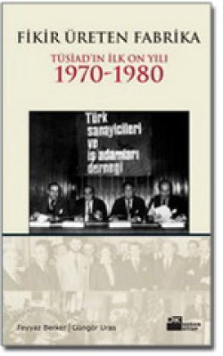 Fikir Üreten Fabrika<br><span>TÜSİAD&#8217;ın İlk On Yılı 1970 - 1980</span>