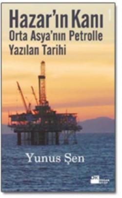 Hazar'ın Kanı<br><span>Orta Asya'nın Petrolle Yazılan Tarihi</span>
