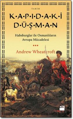 Kapıdaki Düşman  <br><span> Habsburglar ile Osmanlıların Avrupa Mücadelesi  </span>