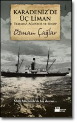 Karadeniz'de Üç Liman: Temmuz, Ağustos ve Sinop<br><span>Milli Mücadele'de Bir Destan</span>