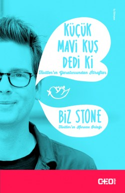 Küçük Mavi Kuş Dedi Ki<br><span>Twitter'ın yaratıcısı Biz Stone'dan itiraflar…</span>