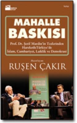 Mahalle Baskısı<br><span>Prof. Şerif Mardin'in Tezlerinden Hareketle Türkiye'de İslam, Cumhuriyet, Laiklik ve Demokrasi</span>
