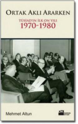 Ortak Aklı Ararken<br><span>TÜSİAD'ın İlk On Yılı 1970-1980 </span>