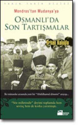 Osmanlı'da Son Tartışmalar<br><span>Mondros'tan Mudanya'ya</span>
