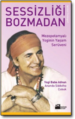Sessizliği Bozmadan<br><span>Mezopotamyalı Yoginin Yaşam Serüveni</span>