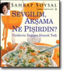 Sevgilim, Akşama Ne Pişirdin?<br><span>Türklerin Değişen Damak Tadı</span>