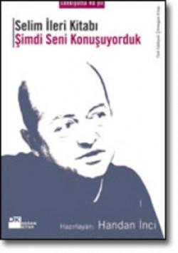 Selim İleri Kitabı<br><span>Şimdi Seni Konuşuyorduk</span>