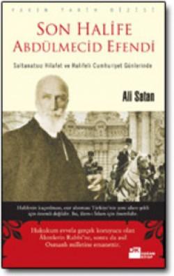 Son Halife Abdülmecid Efendi<br><span>Saltanatsız Hilafet ve Halifeli Cumhuriyet Günlerinde</span>
