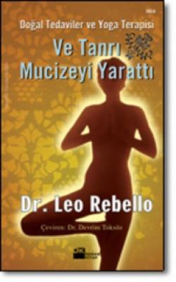 Ve Tanrı Mucizeyi Yarattı<br><span>Doğal Tedaviler ve Yoga Terapisi</span>